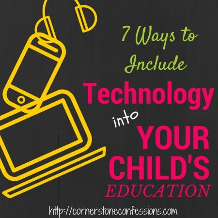 7 Ways to Include Technology in Your Child's Education