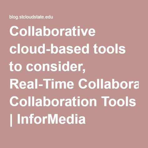 Collaborative Cloud Based Tools To Consider Real Time Collaboration Tools Informedia Services Ims Cloud Based Clouds Ims