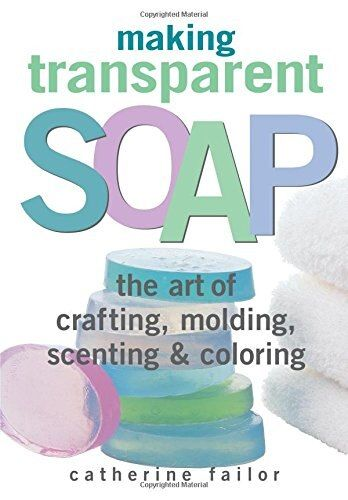 Making Transparent Soap The Art Of Crafting Molding Scenting Coloring In 2021 Home Made Soap Soap Making Soap Making Kits