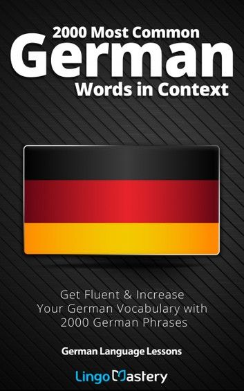 2000 Most Common German Words In Context Ebook By Lingo Mastery Rakuten Kobo In 2020 German Phrases German Words Language Lessons