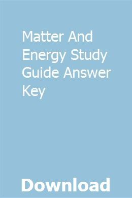 Matter And Energy Study Guide Answer Key Study Guide Energy Work Answer Keys