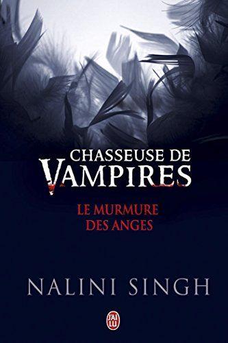 Telecharger Chasseuse De Vampires Le Murmure Des Anges J Ai Lu Darklight T 10628 Pdf Par Nalini Singh Michel Vampires Telechargement La Voleuse De Livres