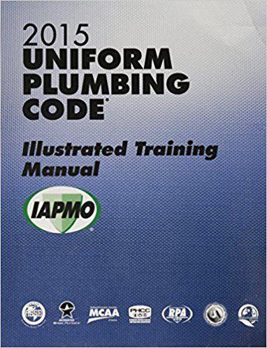 Amazon Com 2015 Uniform Plumbing Code Illustrated Training Manual W Tabs 9781938936807 International Association Of Plumbing And Mec Coding Plumbing Manual