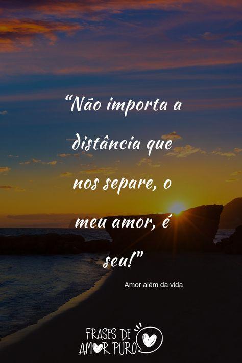 """💗 """"Não importa a distância que nos separe, o meu amor, é seu!"""", Amor além da vida"""