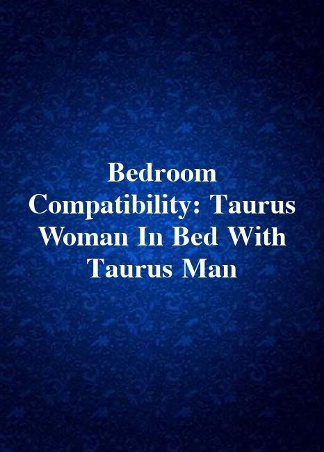 Bedroom Compatibility: Taurus Woman In Bed With Taurus Man ...
