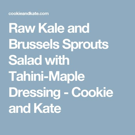 6c945630bc8f Raw Kale and Brussels Sprouts Salad with Tahini-Maple Dressing - Cookie and  Kate