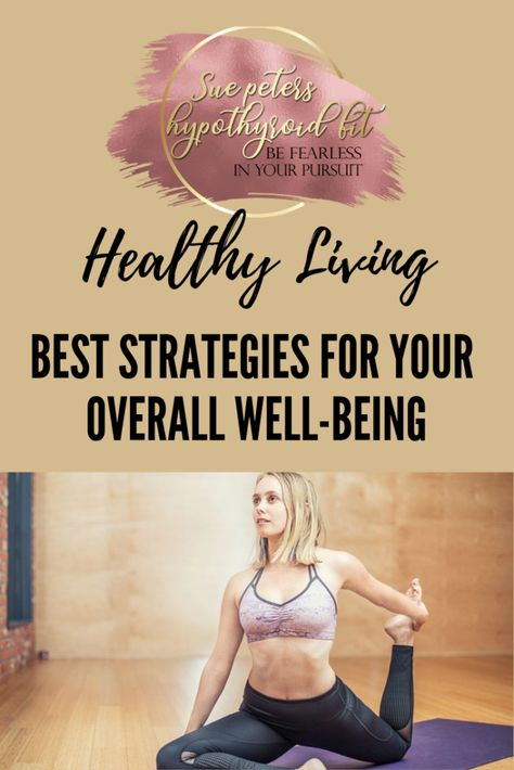 Healthy Living Motivation: Here are some great healthy living for beginners Strategies for Your Overall Well-Being. Easy to implement tips and ideas. #healthylivingtips #healthylivingmotivation #healthylivingideas #healthyliving