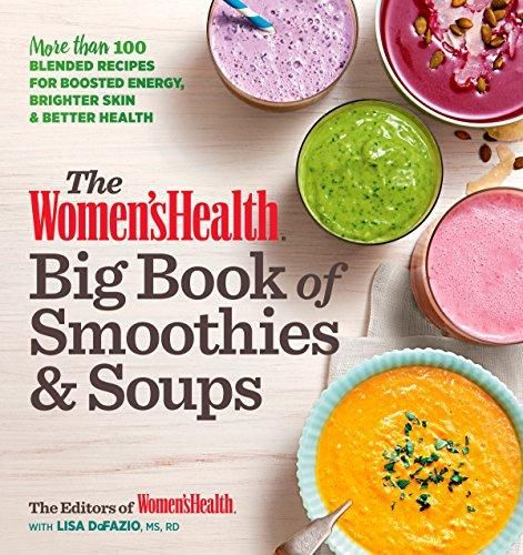 The Women's Health Big Book of Smoothies & Soups: More than 100 Blended Recipes for Boosted Energy, Brighter Skin & Better Health - Multicolor