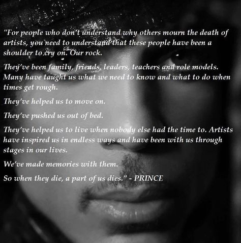 The wisdom of Prince Rogers Nelson. A part of me died when you died. You are MY Soulmate ~ I love you, Prince.