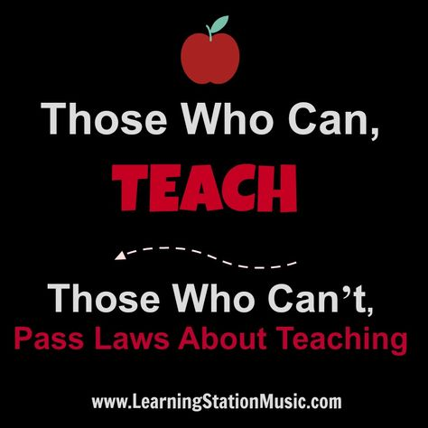 Those Who Can Teach Those Who Cant Pass Laws About Teaching