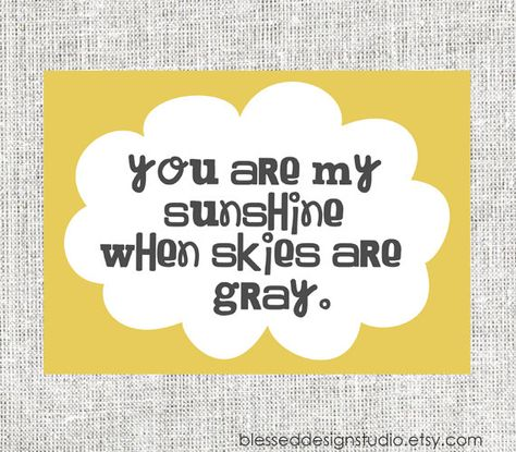 You are my Sunshine Quote Art Print. $8.00, via Etsy.
