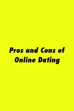 discuss the pros and cons of online dating