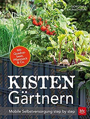 Kistengartnern Mobile Selbstversorgung Step By Step Blv Gartenarbeit Mehrjahrige Pflanzen Bepflanzung