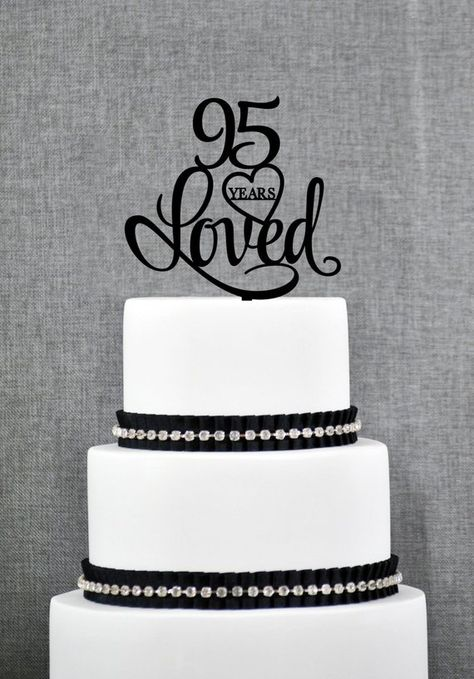 This Beautiful 95 Years Loved Is An Elegant Way To Dress Up Your Cake For 95th Birthday Or Even A Anniversary Celebration