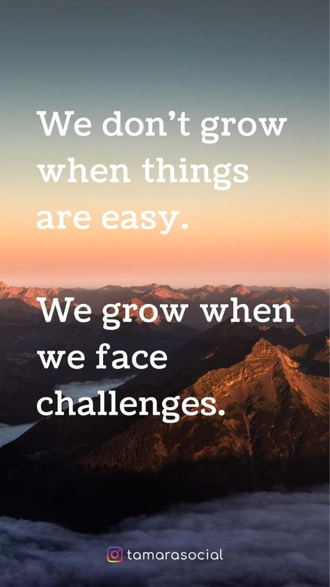We grow when we face challenges.