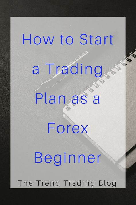 In this article, find out how to start a trading plan as a Forex Beginner. This article will show you everything your trading plan must include.
