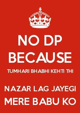 No Dp Because Tumhari Bhabhi Kehti Thi Nazar Lag Jayegi Mere Babu