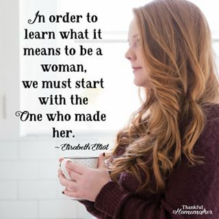 In Order To Learn What It Means To Be A Woman We Must Start With The One Who Made Her Elisabeth Elliot Gods Grace Homemaking Bible Study Scripture