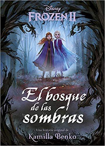 Descargar Gratis Frozen 2 El Bosque De Las Sombras De Kamilla Benko En Pdf Epub Kindle Disney Books Walt Disney Animation Studios Disney Art
