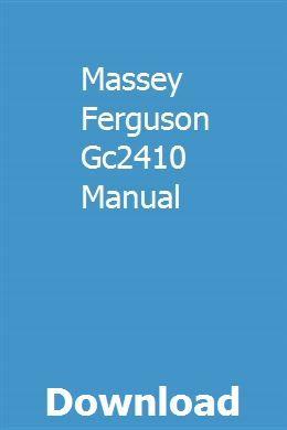 Massey Ferguson Gc2410 Manual Owners Manuals Repair Manuals Student Guide