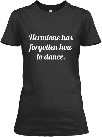 7ff79855815f Hermione Has Forgotten How To Dance. Black Women's T-Shirt Front ...