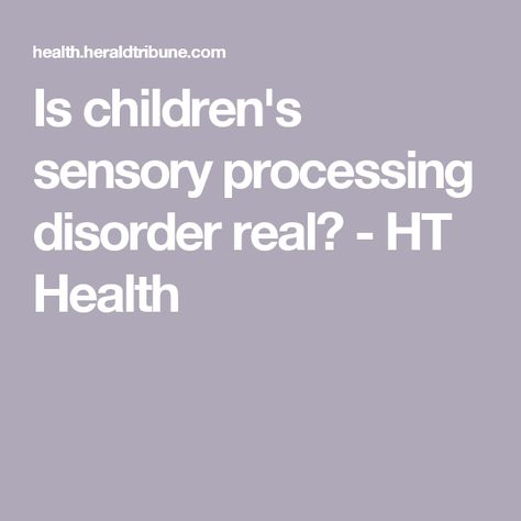 Is Sensory Processing Disorder Real >> Is Children S Sensory Processing Disorder Real Ht Health