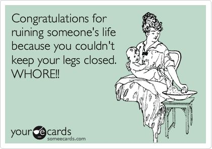 Wonderful Congratulations For Ruining Someoneu0027s Life Because You Couldnu0027t Keep Your  Legs Closed. WHORE! Like Your Unwanted Kidu0027s Life! | Funny Slut Quotes |  Pinterest ... Amazing Design