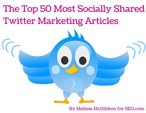 The Top 50 Most Socially Shared Twitter Marketing Articles for the Past 6 Months   SEO.com