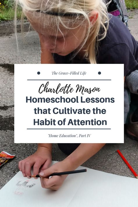 """Homeschool Lessons that Cultivate Attention (Thoughts on Charlotte Mason's """"Home Education"""")"""