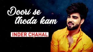 Doori Se Thoda Kam Lyrics  Inder Chahal | Ar Deep  Doori Se Thoda Kam Song Lyrics from Inder Chahal is his latest Hindi romantic track. Ar Deep composes the music and Inder also has scripted the lyrics himself.  INDER CHAHAL | DOORI SE THODA KAM | HINDI SONG LYRICS Inder Chahal publishes his first Hindi song Doori Se Thoda Kam on his official YouTube channel. The latest love song has music production from Ar Deep while the Hindi lyrics are also drafted by Inder. The track was released on Dec 30