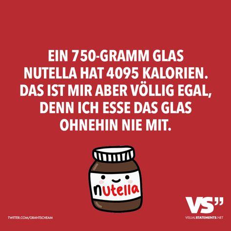 Ein 750-Gramm Glas Nutella hat 4095 Kalorien. Das ist mir aber völlig egal, denn ich esse das Glas ja ohnehin nie mit.