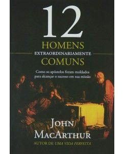 Livro 12 Homens Extraordinariamente Comuns John Macarthur