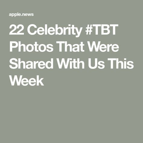 22 Celebrity #TBT Photos That Were Shared With Us This Week
