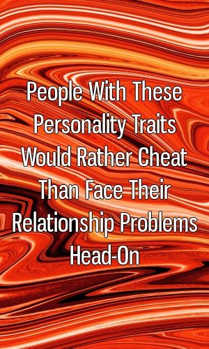 People With These Personality Traits Would Rather Cheat Than
