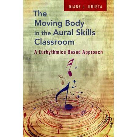 The Moving Body In The Aural Skills Classroom A Eurythmics Based Approach Paperback Walmart Com Multi Sensory Learning Classroom Multisensory