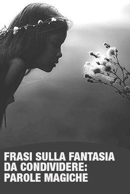 Frasi Sulla Fantasia Da Condividere Parole Magiche Con Immagini