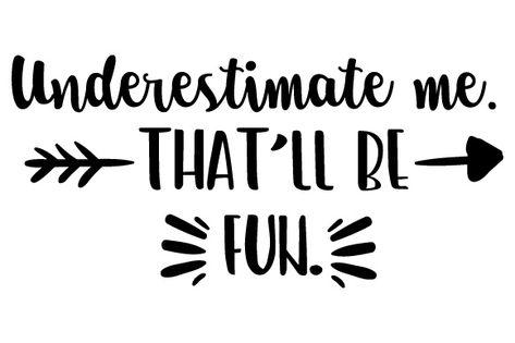 Underestimate Me. That'll Be Fun. (SVG Cut file) by Creative Fabrica Crafts · Creative Fabrica Sign Quotes, Me Quotes, Funny Quotes, Status Quotes, Crush Quotes, Anniversary Quotes Funny, Underestimate Me, Cricut Tutorials, Cricut Ideas