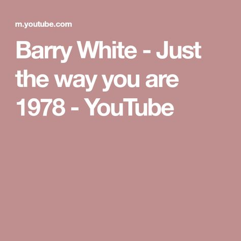 Barry White Just The Way You Are 1978 Youtube Just The Way