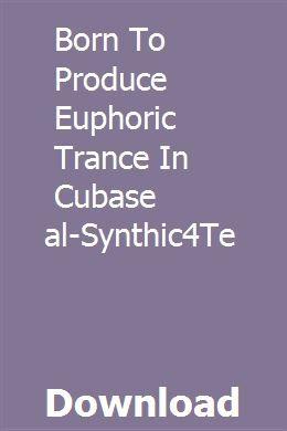 Born To Produce Euphoric Trance In Cubase Tutorial