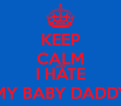 i hate my baby daddy