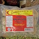 COMEAUX'S Pork Boudin Balls Size: 1 lbs. (12 balls)   Our Price:   $5.13      Buy 2 for $4.75 each     Buy 12 for $4.38 each