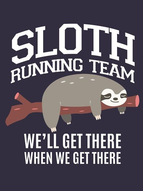 SLOTH Running Team we'll get there when we get there by 5ftshirt #funnyanimals