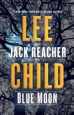Blue Moon By Lee Child 9780593129999 Penguinrandomhouse Com Books In 2021 Lee Child Books Jack Reacher Lee Child