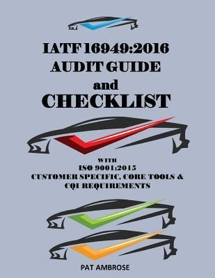 Read Pdf Iatf 16949 2016 Plus Iso 9001 2015 Assessment Audit Guide And Checklist By Patrick Ambrose Iatf 16949 2016 Plus Iso 9001 Audit Checklist Ebook
