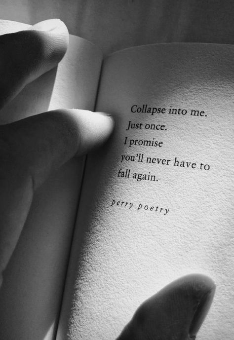 Collapse into me just once, and you'll never have to fall again