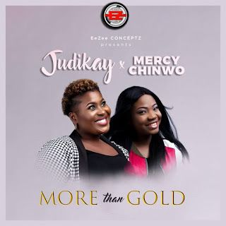 Download Mp3 More Than Gold By Judikay Ft Mercy Chinwo Klassicboyz Com Gospel Music Praise And Worship Songs Gospel Song
