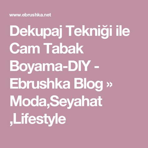 Dekupaj Teknigi Ile Cam Tabak Boyama Diy Ebrushka Blog Moda