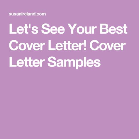 Letu0027s See Your Best Cover Letter! Cover Letter Samples sample - best cover letter samples