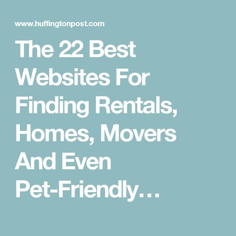The 22 Best Websites For Finding Rentals, Homes, Movers And Even Pet-Friendly…