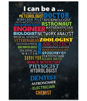 """""""I can be a….""""  Through science, technology and math, many careers are possible. Here are just a few: software developer, doctor, meteorologist, astronaut, dentist, architect, veterinarian, airplane pilot and biologist. This poster shows many more to inspire your students."""